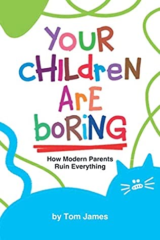 Book by Tom James - Your Children Are Boring